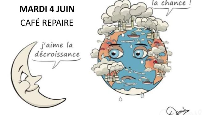 Café repaire mardi 4 juin décroissance oblige…